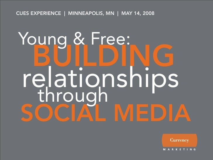 CUES EXPERIENCE | MINNEAPOLIS, MN | MAY 14, 2008     Young & Free:      BUILDING  relationships        through  SOCIAL MEDIA