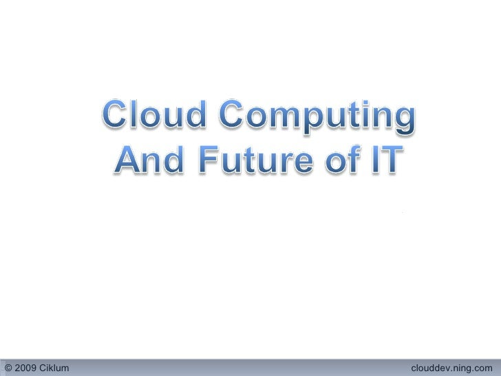 Cloud Computing And Future of IT