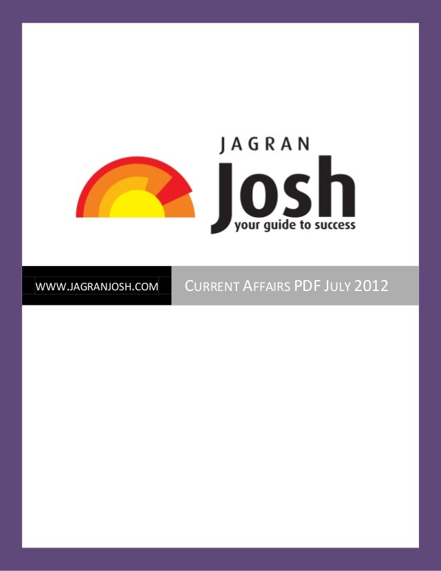Current Affairs PDF July 2012   Page 1WWW.JAGRANJOSH.COM     CURRENT AFFAIRS PDF JULY 2012  www.jagranjosh.com            ...