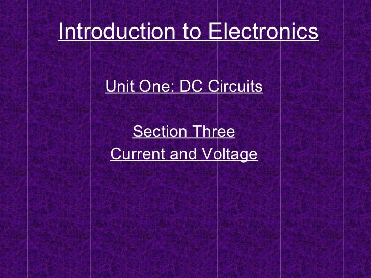 Introduction to Electronics Unit One: DC Circuits Section Three Current and Voltage