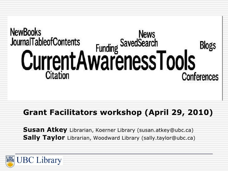 Grant Facilitators workshop (April 29, 2010) Susan Atkey   Librarian, Koerner Library (susan.atkey@ubc.ca) Sally Taylor   ...