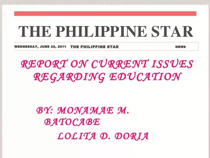 REPORT ON CURRENT ISSUES REGARDING EDUCATION <ul><li>BY: MONAMAE M. BATOCABE </li></ul><ul><li>LOLITA D. DORIA </li></ul>T...