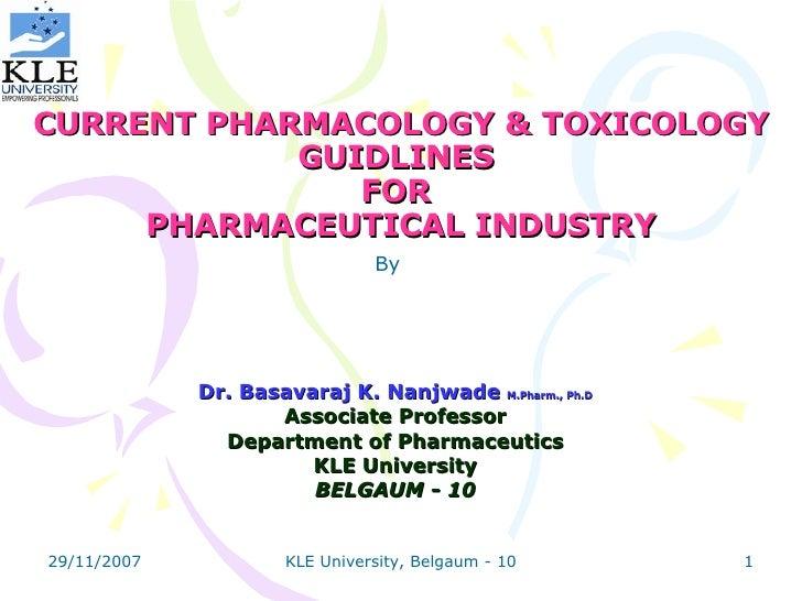 CURRENT PHARMACOLOGY & TOXICOLOGY GUIDLINES  FOR  PHARMACEUTICAL INDUSTRY Dr. Basavaraj K. Nanjwade  M.Pharm., Ph.D Associ...