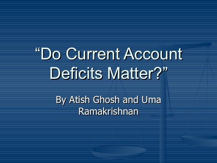 """ Do  Current  Account Deficits Matter?"" By Atish Ghosh and Uma Ramakrishnan"
