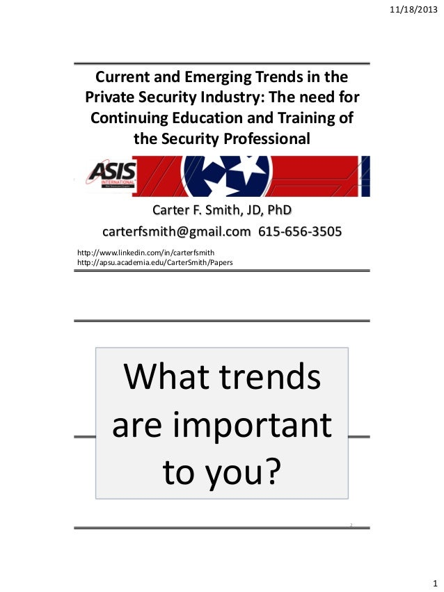 Current and emerging trends in the private security industry and the need for continuing education and training of the security professional.