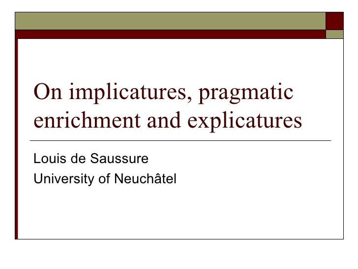 On implicatures, pragmatic enrichment and explicatures