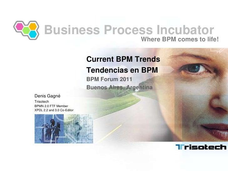 Business Process Incubator<br />Where BPM comes to life!<br />Current BPM Trends<br />Tendencias en BPM<br />BPM Forum 201...