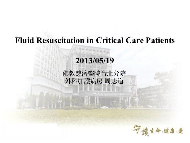 Fluid Resuscitation in Critical Care Patients2013/05/19佛教慈濟醫院台北分院外科加護病房 周志道