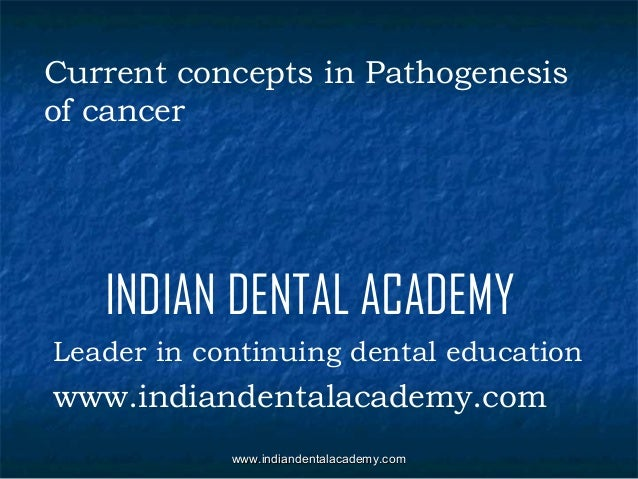 Current concepts in Pathogenesis of cancer  INDIAN DENTAL ACADEMY Leader in continuing dental education  www.indiandentala...