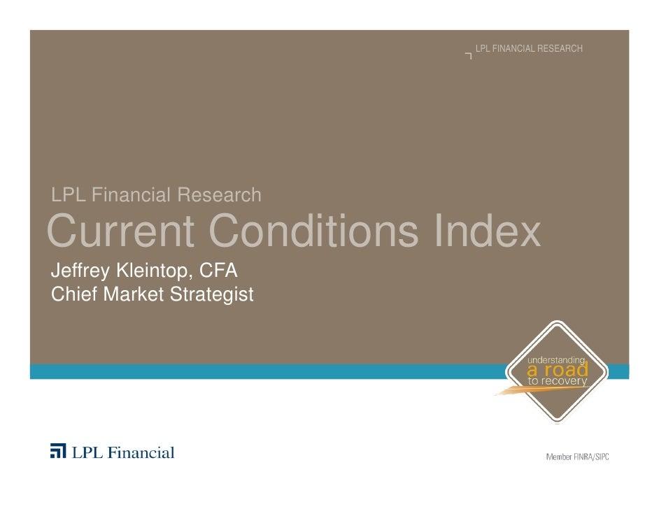 LPL FINANCIAL RESEARCH     LPL Financial Research  Current Conditions Index Jeffrey Kleintop, CFA Chief Market Strategist