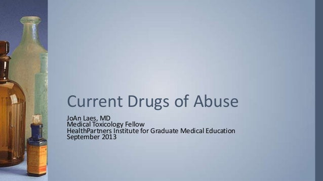 JoAn Laes, MD Medical Toxicology Fellow HealthPartners Institute for Graduate Medical Education September 2013 Current Dru...