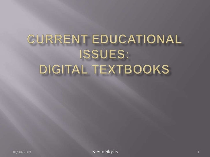 Current Educational Issues:Digital Textbooks<br />10/29/2009<br />Kevin Skylis<br />1<br />