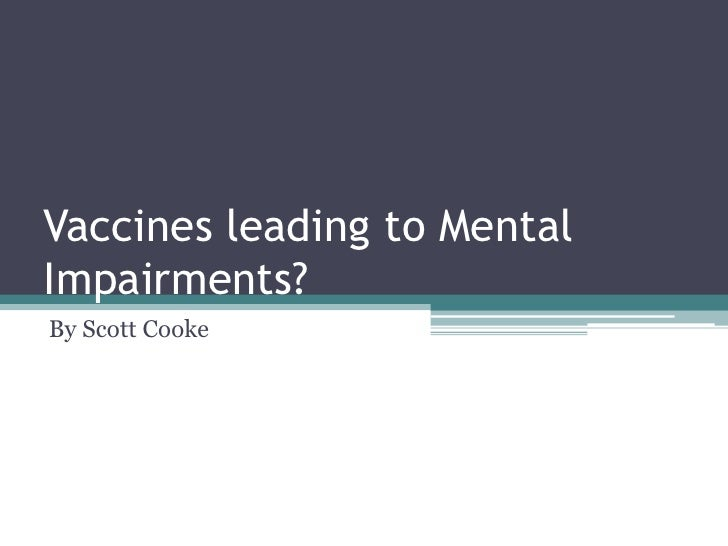 Vaccines leading to Mental Impairments? <br />By Scott Cooke<br />