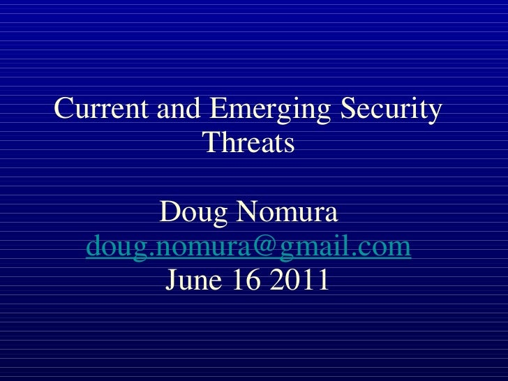 Current and Emerging Security Threats Doug Nomura [email_address] June 16 2011
