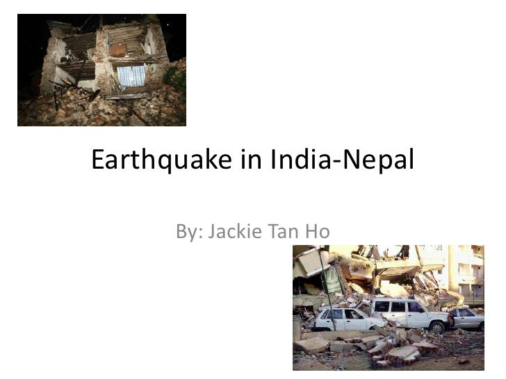 Earthquake in India-Nepal<br />By: Jackie Tan Ho<br />