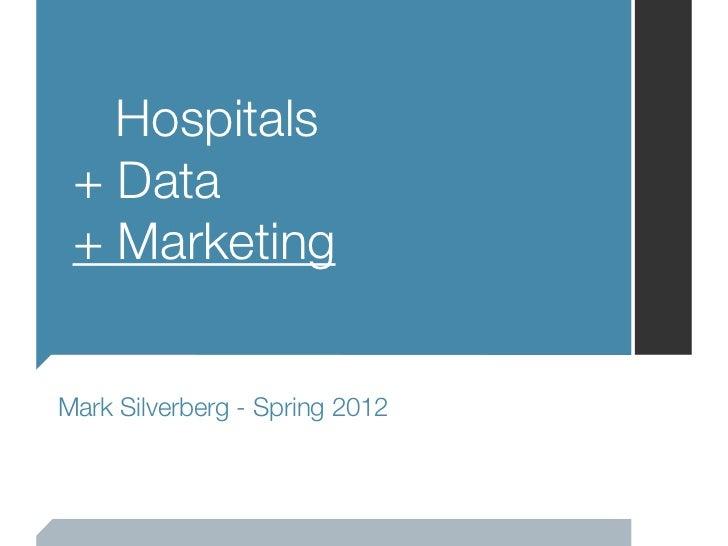 Hospitals + Data + MarketingMark Silverberg - Spring 2012