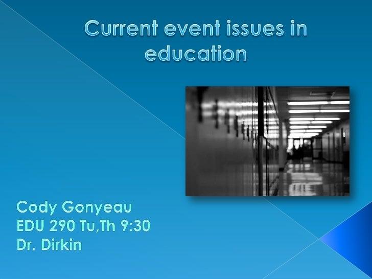 Current event issues in education<br />Cody Gonyeau<br />EDU 290 Tu,Th 9:30<br />Dr. Dirkin<br />