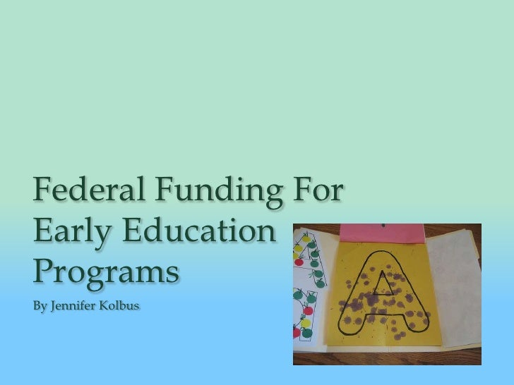Federal Funding For Early Education Programs<br />By Jennifer Kolbus<br />