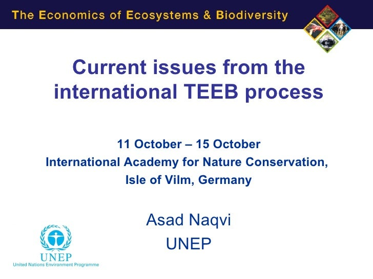 Current issues from the international TEEB process            11 October – 15 OctoberInternational Academy for Nature Cons...