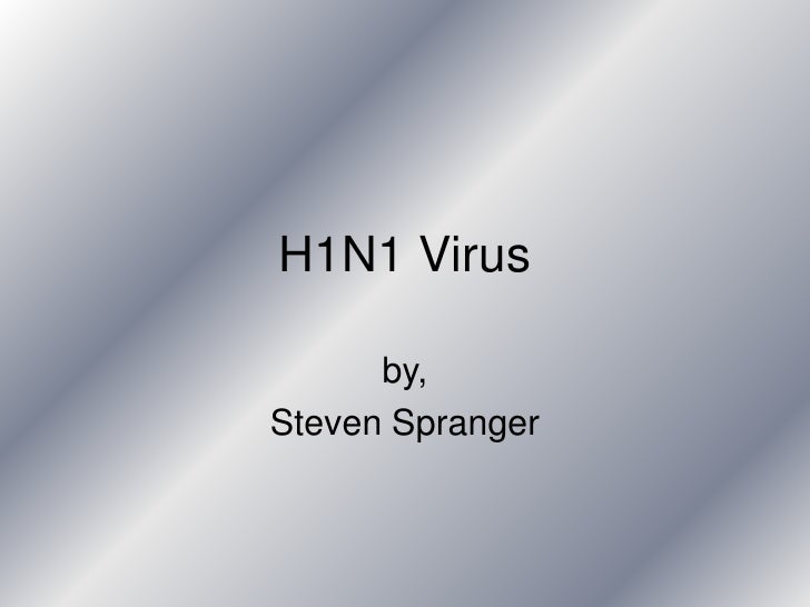 H1N1 Virus<br />by, <br />Steven Spranger<br />