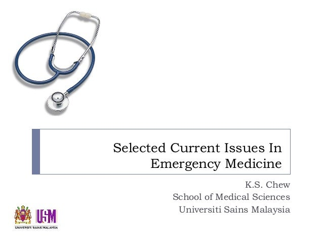 Selected Current Issues In Emergency Medicine K.S. Chew School of Medical Sciences Universiti Sains Malaysia