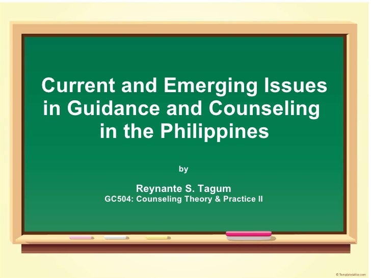 Current and Emerging Issues in Guidance and Counseling  in the Philippines by Reynante S. Tagum GC504: Counseling Theory &...