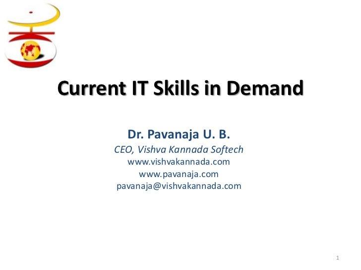 Current IT Skills in Demand        Dr. Pavanaja U. B.      CEO, Vishva Kannada Softech        www.vishvakannada.com       ...
