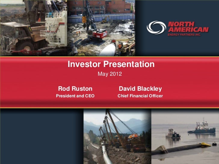 Investor Presentation                    May 2012Rod Ruston                David BlackleyPresident and CEO         Chief F...