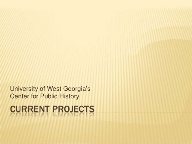 University of West Georgia'sCenter for Public HistoryCURRENT PROJECTS