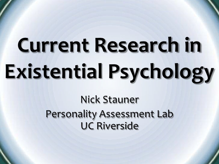 Current Research inExistential Psychology          Nick Stauner    Personality Assessment Lab           UC Riverside