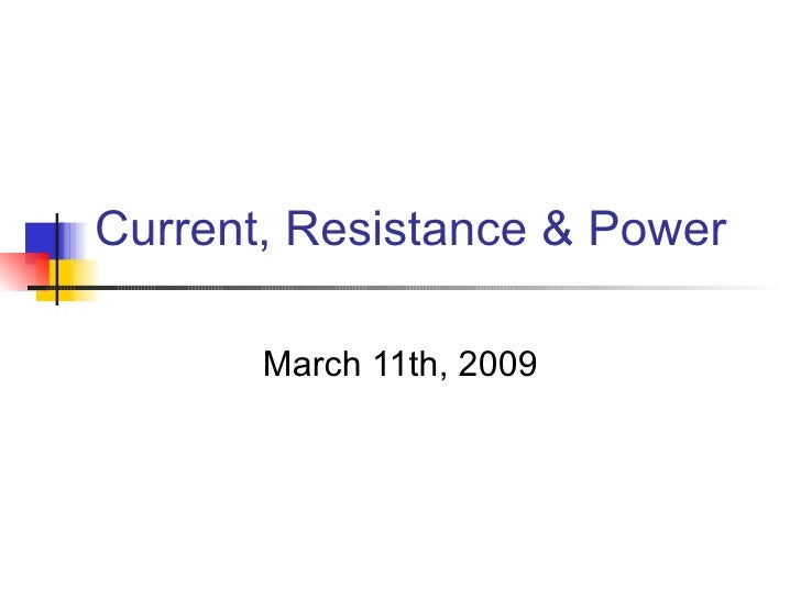 Current, Resistance & Power March 11th, 2009
