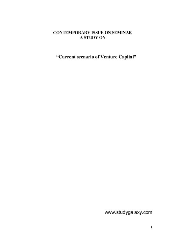 "CONTEMPORARY ISSUE ON SEMINAR         A STUDY ON ""Current scenario of Venture Capital""                       www.studygala..."