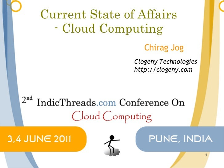 Current State of Affairs - Cloud Computing Chirag Jog Clogeny Technologies http://clogeny.com
