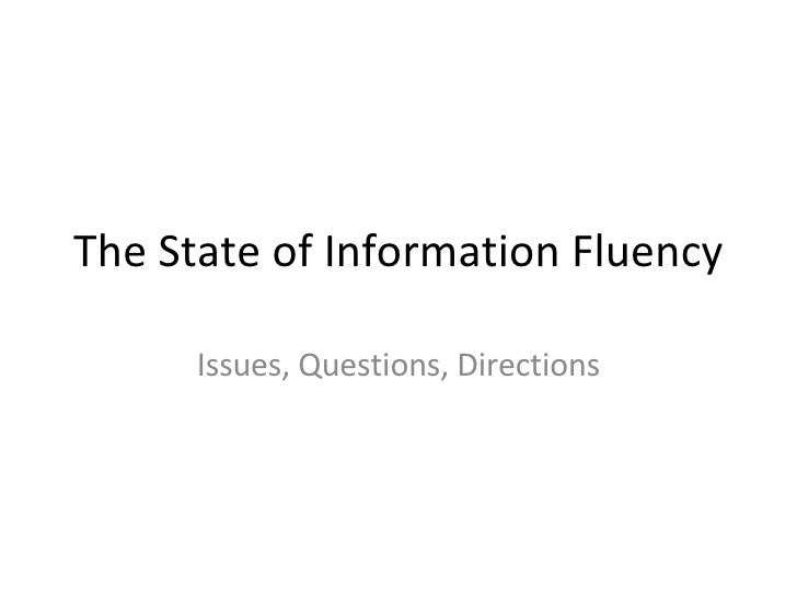 The State of Information Fluency Issues, Questions, Directions