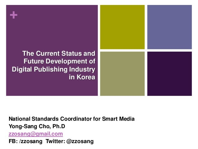 +    The Current Status and    Future Development of Digital Publishing Industry                    in KoreaNational Stand...
