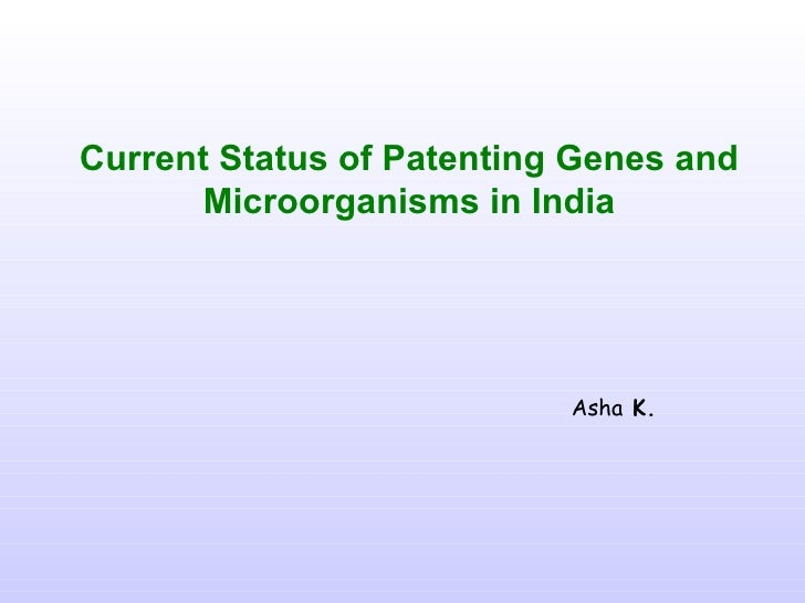 Current Status of Patenting Genes and       Microorganisms in India                           Asha K.