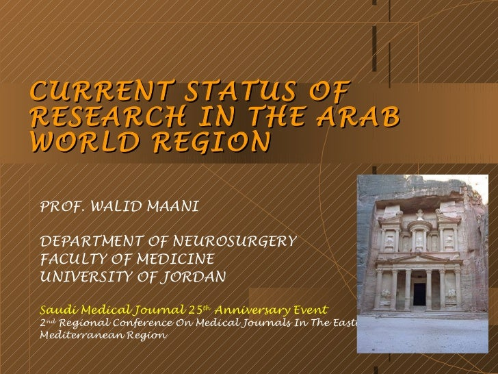 CURRENT STATUS OFRESEARCH IN THE ARABWORLD REGIONPROF. WALID MAANIDEPARTMENT OF NEUROSURGERYFACULTY OF MEDICINEUNIVERSITY ...