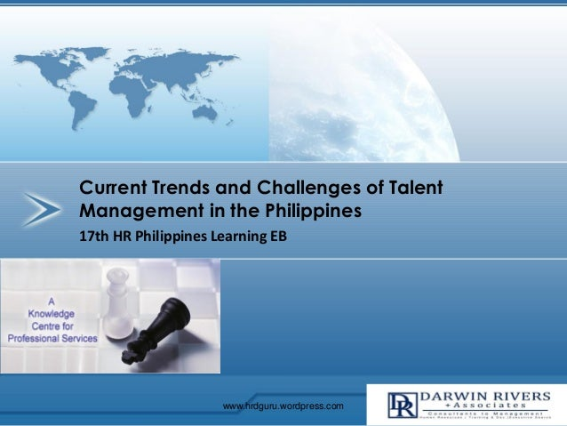 17th HR Philippines Learning EB Current Trends and Challenges of Talent Management in the Philippines www.hrdguru.wordpres...