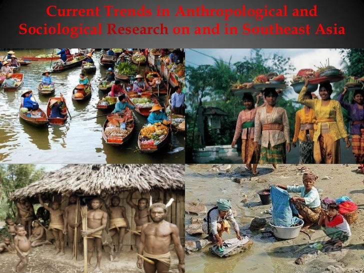 Current Trends in Anthropological andSociological Research on and in Southeast Asia