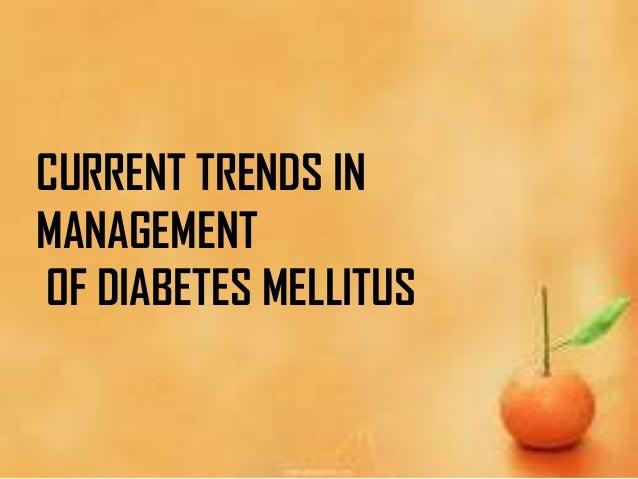 CURRENT TRENDS IN MANAGEMENT OF DIABETES MELLITUS