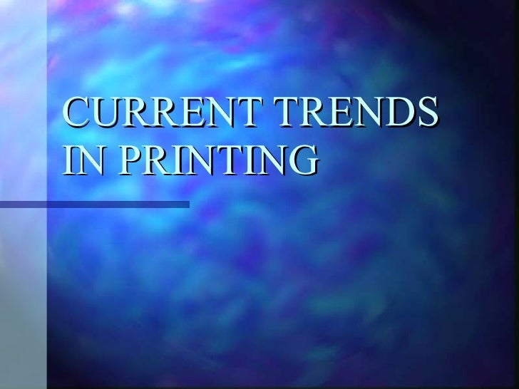 CURRENT TRENDS IN PRINTING