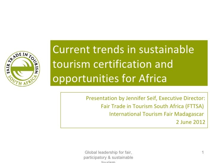 Current trends in sustainabletourism certification andopportunities for Africa       Presentation by Jennifer Seif, Execut...