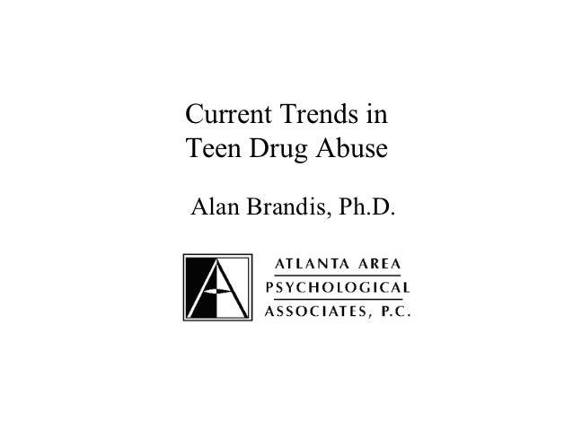 Current Trends inTeen Drug AbuseAlan Brandis, Ph.D.