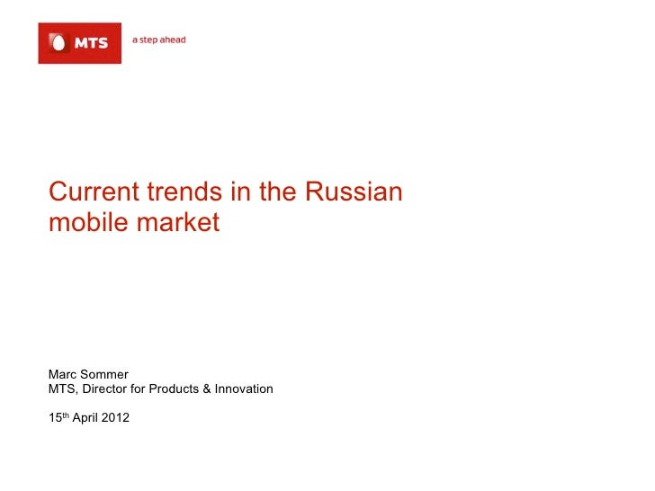Current trends in the Russianmobile marketMarc SommerMTS, Director for Products & Innovation15th April 2012