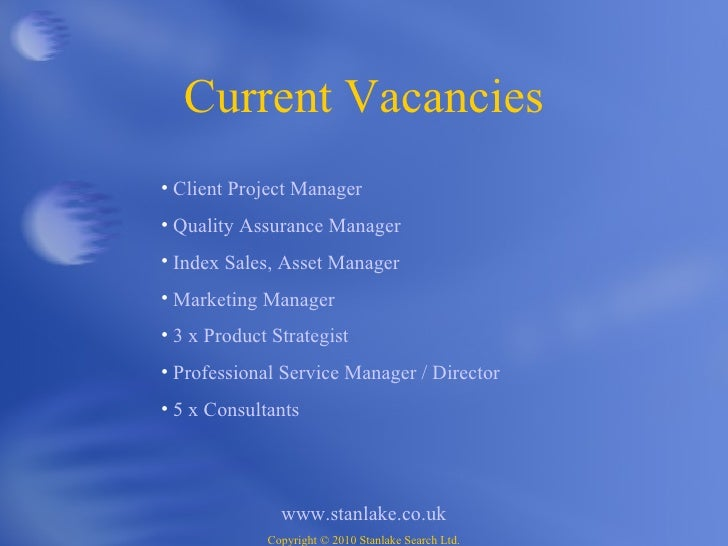 Current Vacancies www.stanlake.co.uk Copyright  ©  2010 Stanlake Search Ltd. <ul><li>Client Project Manager </li></ul><ul>...