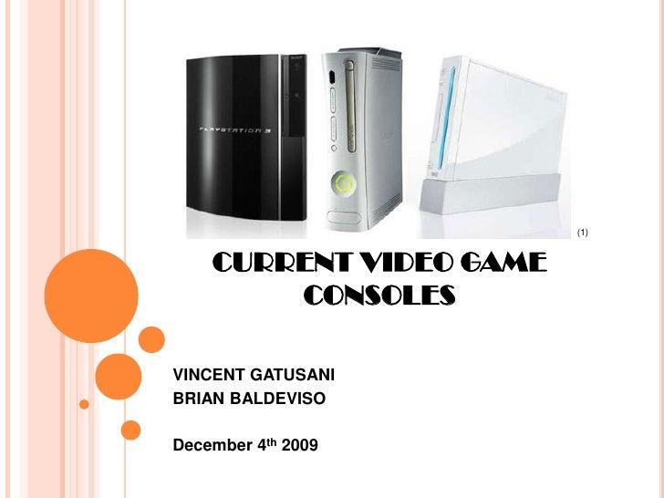 CURRENT VIDEO GAME CONSOLES<br />VINCENT GATUSANI<br />BRIAN BALDEVISO<br />December 4th 2009<br />(1)<br />