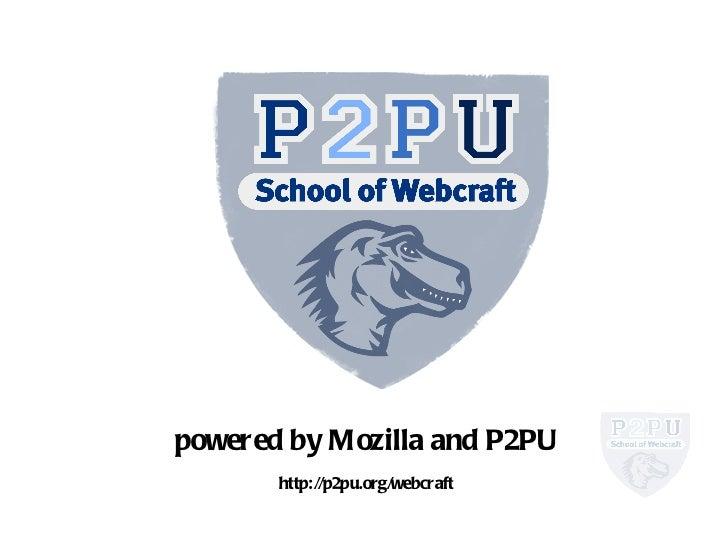 powered by Mozilla and P2PU http://p2pu.org/webcraft