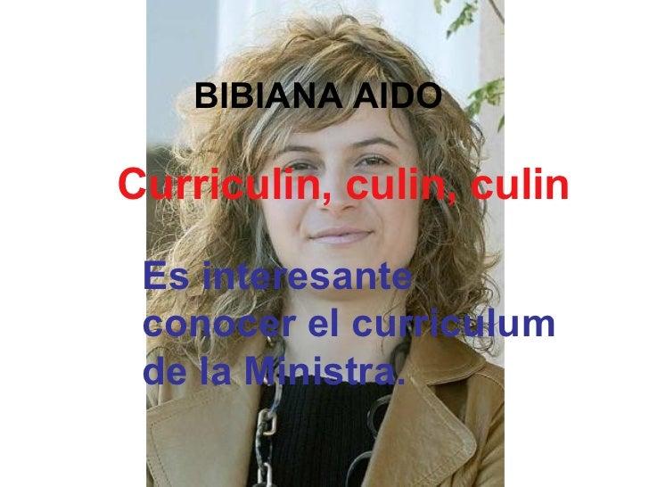 BIBIANA AIDO Es interesante conocer el curriculum de la Ministra. Curriculin, culin, culin