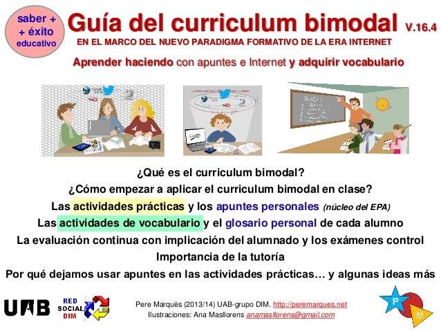La Guía del curriculum bimodal V.16.1 EN EL MARCO DEL NUEVO PARADIGMA FORMATIVO DE LA ERA INTERNET Aprender haciendo con a...
