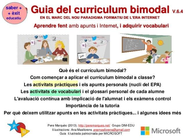 La Guia del curriculum bimodal V.6.4 EN EL MARC DEL NOU PARADIGMA FORMATIU DE L'ERA INTERNET Aprendre fent amb apunts i In...